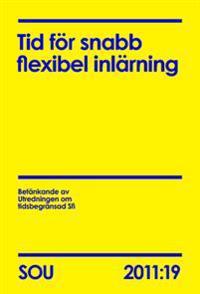 Tid för snabb flexibel inlärning : slutbetänkande SOU 2011:19