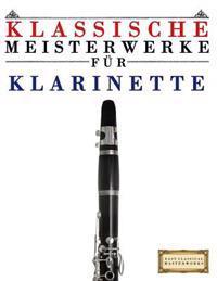 Klassische Meisterwerke Fur Klarinette: Leichte Stucke Von Bach, Beethoven, Brahms, Handel, Haydn, Mozart, Schubert, Tchaikovsky, Vivaldi Und Wagner