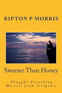 Sweeter Than Honey: Thought-Provoking Morsels from the Word