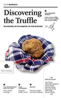 Discovering the Truffle: In History, in Its Habitat, in the Kitchen