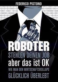 Roboter Stehlen Deinen Job, Aber Das Ist Ok