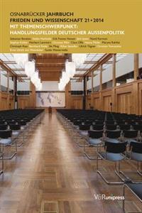 Osnabrucker Jahrbuch Frieden Und Wissenschaft XXI / 2014: Themenschwerpunkt: Handlungsfelder Deutscher Aussenpolitik