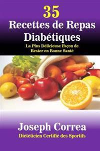 35 Recettes de Repas Diabetiques: La Plus Delicieuse Facon de Rester En Bonne Sante