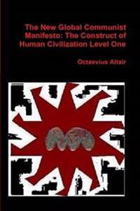 New Global Communist Manifesto: the Construct of Human Civilization Level One