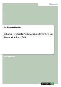Johann Heinrich Pestalozzi ALS Erzieher Im Kontext Seiner Zeit