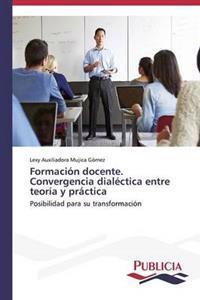 Formacion Docente. Convergencia Dialectica Entre Teoria y Practica