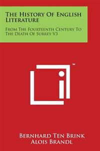 The History of English Literature: From the Fourteenth Century to the Death of Surrey V3