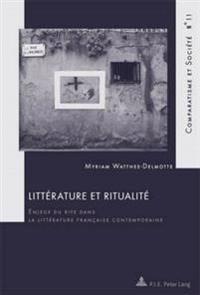 Litterature Et Ritualite: Enjeux Du Rite Dans La Litterature Francaise Contemporaine