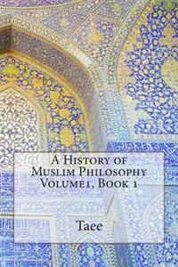 A History of Muslim Philosophy Volume1, Book 1