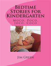 Bedtime Stories for Kindergarten: Moco, Poco, Joco, Coco
