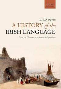 A History of the Irish Language: From the Norman Invasion to Independence