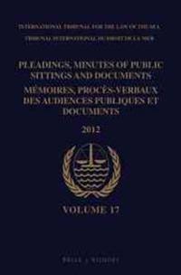 Pleadings, Minutes of Public Sittings and Documents / Memoires, Proces-Verbaux Des Audiences Publiques Et Documents, Volume 17 (2012) - (2 Vol. Set)