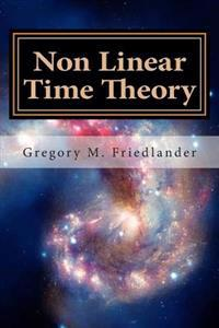 Non Linear Time Theory: Successor to the Einstein Hologram Universe