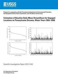 Estimation of Baseline Daily Mean Streamflows for Ungaged Locations on Pennsylvania Streams, Water Years 1960?2008
