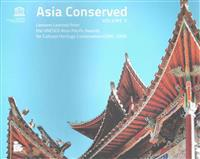 Asia Conserved: Lessons Learned from the UNESCO Asia-Pacific Awards for Cultural Heritage Conservation 2005-2009