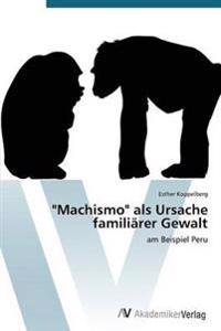 """Machismo"" ALS Ursache Familiarer Gewalt"