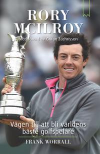 Rory McIlroy : vägen till att bli världens bäste golfspelare