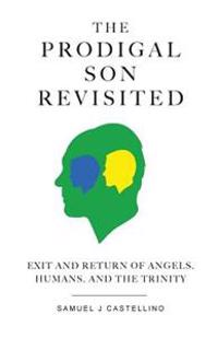 The Prodigal Son Revisited: Exit and Return of Angels, Humans, and the Trinity