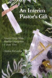 An Interim Pastor's Gift: A Guide Raising a Congregation's Awareness Regarding the Health of Clergy