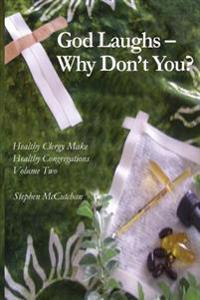 God Laughs--Why Don't You?: Making Use of Humor in the Practice of Ministry