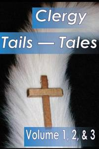 Clergy Tales--Tails: Volume 1, Who Wags the Dog; Volume 2, Wagging Frinedly But Exhausting, Volume 3, When God Wags the Tale