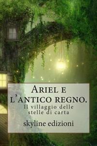Ariel E L'Antico Regno.: Il Villaggio Delle Stelle Di Carta