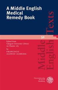 A Middle English Medical Remedy Book: Edited from Glasgow University Library MS Hunter 185