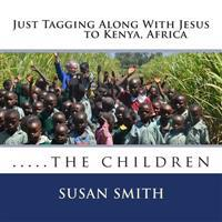 Just Tagging Along with Jesus to Kenya, Africa: The Children