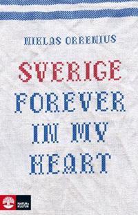 Sverige forever in my heart : reportage om rädsla, tolerans och migration