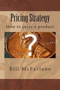 Pricing Strategy: How to Price a Product