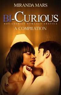 Bi-Curious: A Compilation-Hot Lesbian Romance Erotica