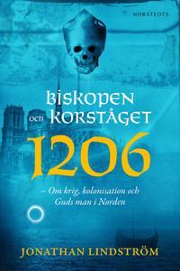 Biskopen och korståget 1206 : om krig, kolonisation och Guds man i Norden