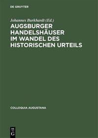 Augsburger Handelshauser Im Wandel Des Historischen Urteils