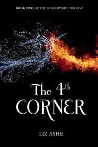 The Fourth Corner: Book Two of the Shadowside Trilogy