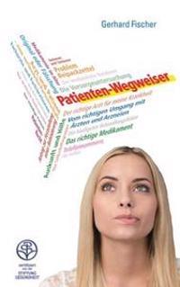 Patienten-Wegweiser: Vom Richtigen Umgang Mit Ärzten Und Arzneien