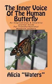 The Inner Voice of the Human Butterfly: An Inspirational & Intuitive Journal Guide for Transformational Monarch Leaders