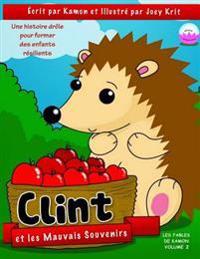 Clint Et Les Mauvais Souvenirs: Clint Apprend a Demeurer Dans Le Moment Present