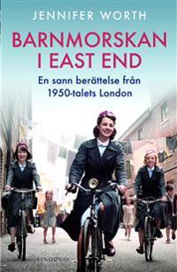 Barnmorskan i East End : en sann berättelse från 1950-talets London