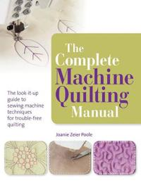 Complete machine quilting manual - the look-it-up guide to sewing machine t