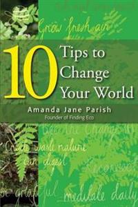 10 Tips to Change Your World