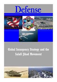 Global Insurgency Strategy and the Salafi Jihad Movement