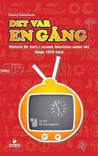 Det var en gång : historia för barn i svensk television under det långa 1970-talet