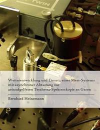 Weiterentwicklung Und Einsatz Eines Mess-Systems Mit Asynchroner Abtastung Zur Zeitaufgelosten Terahertz-Spektroskopie an Gasen