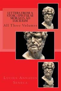 Letters from a Stoic: Epistulae Morales Ad Lucilium: All Three Volumes