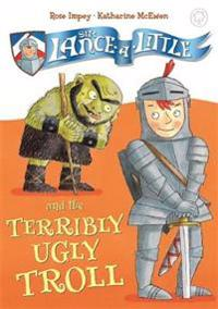 Sir Lance-A-Little: 4: Sir Lance-A-Little and the Terribly Ugly Troll