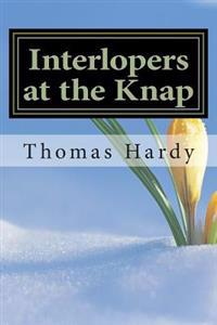 Interlopers at the Knap: (Thomas Hardy Classics Collection)