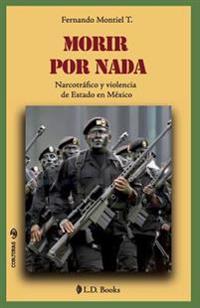 Morir Por NADA: Narcotrafico y Violencia de Estado En Mexico