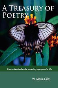A Treasury of Poetry: Poems Inspired While Pursuing a Purposeful Life