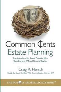 Common Cents Estate Planning: Practical Advice You Should Consider with Your Attorney, CPA and Financial Advisor