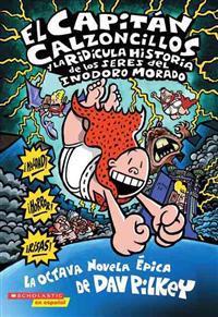 El Capitán Calzoncillos Y La Ridícula Historia de Los Seres del Inodoro Morado (Captain Underpants #8) = Captain Underpants and the Preposterous Pligh